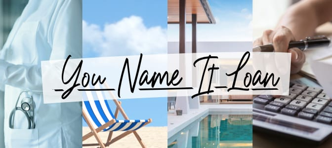 A collage of a doctor, beach chair, pool deck and calculator. Across the middle, the words: You Name It Loan.
